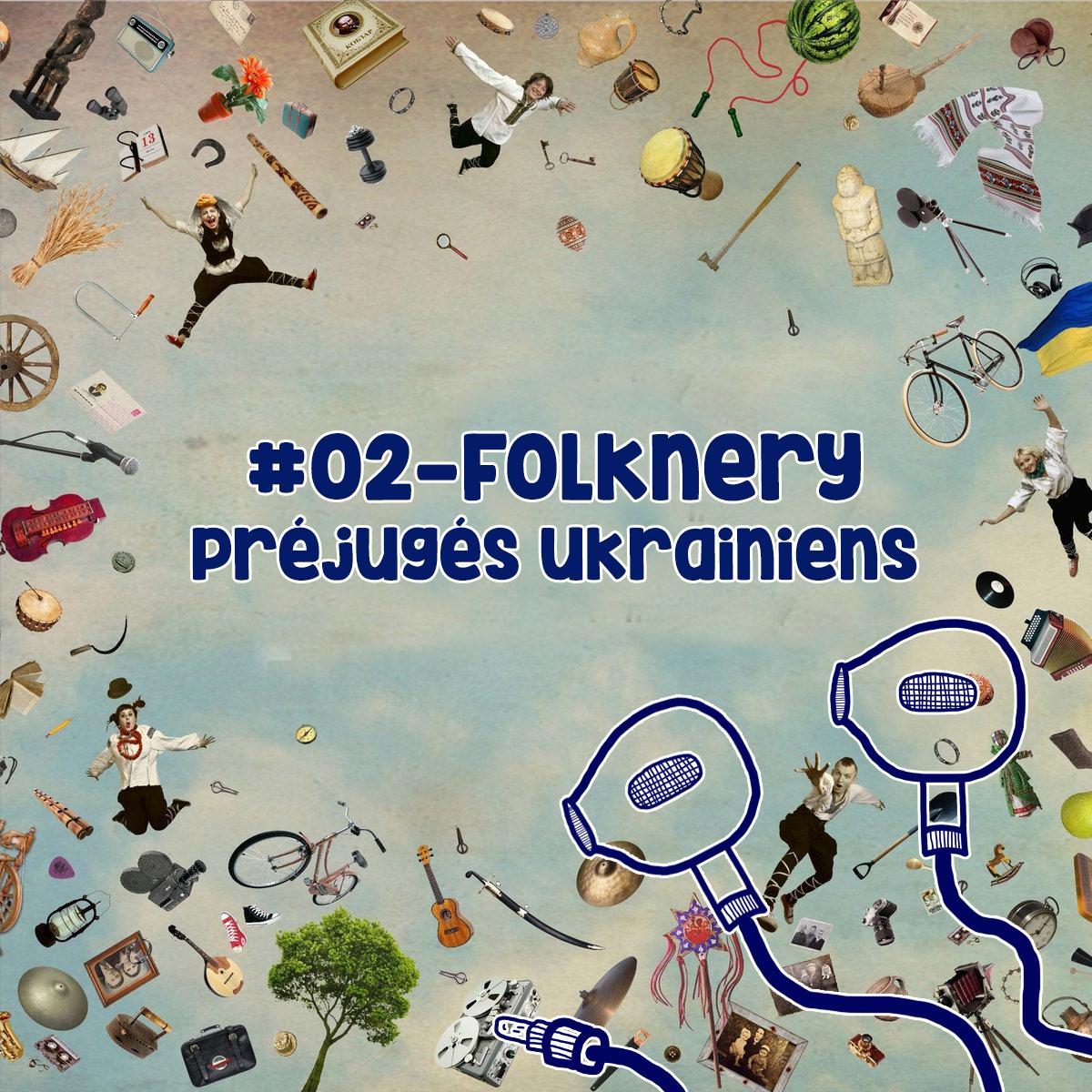J'y comprends rien mais j'aime bien – #02 – Folknery, Préjugés Ukrainiens