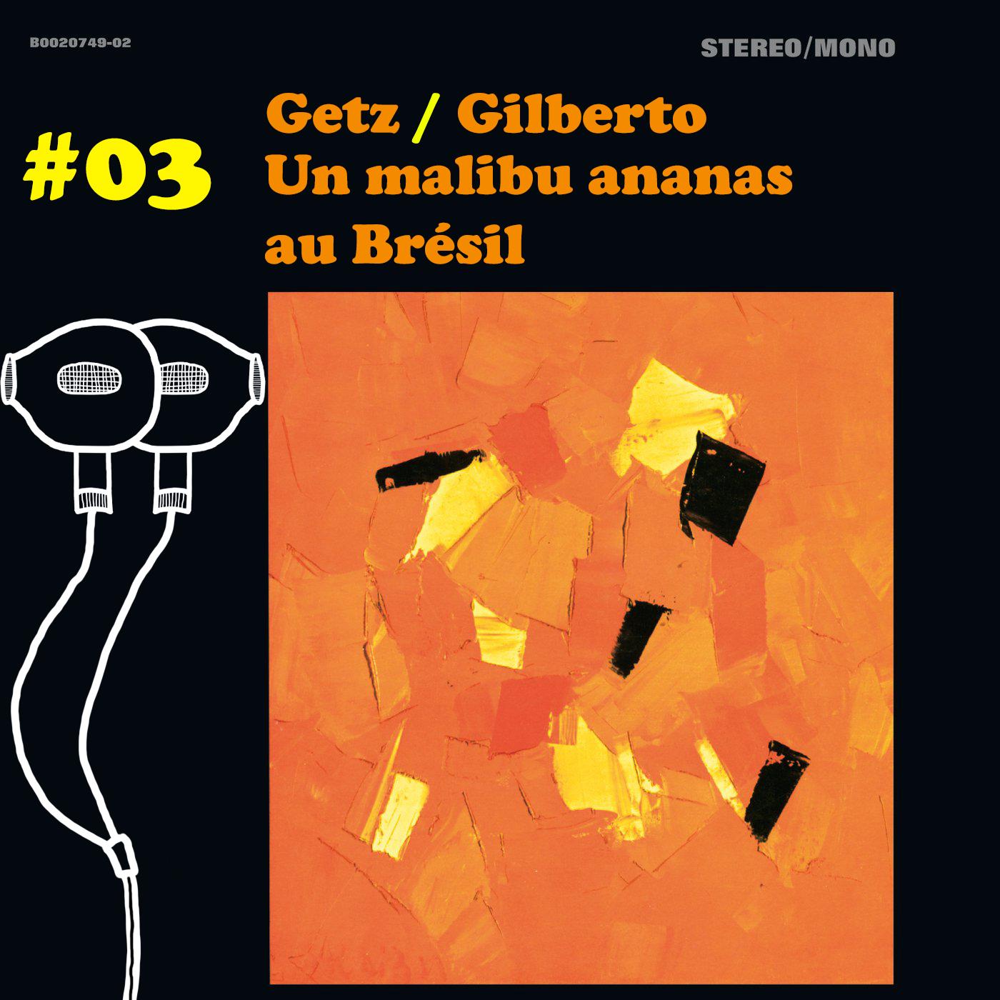 J'y comprends rien mais j'aime bien – #03 – Getz/Gilberto : Un malibu ananas au Brésil