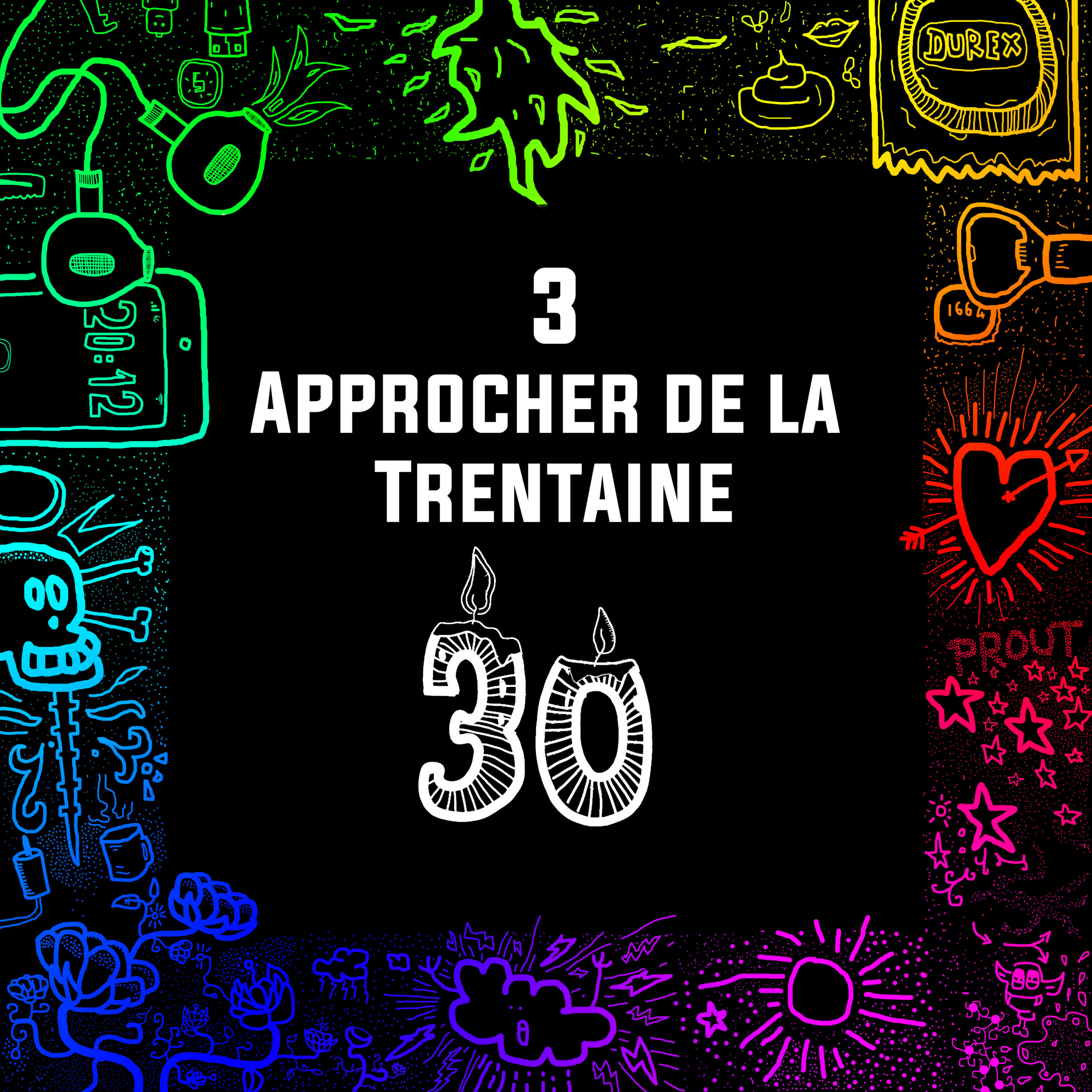 #03 – Approcher de la Trentaine