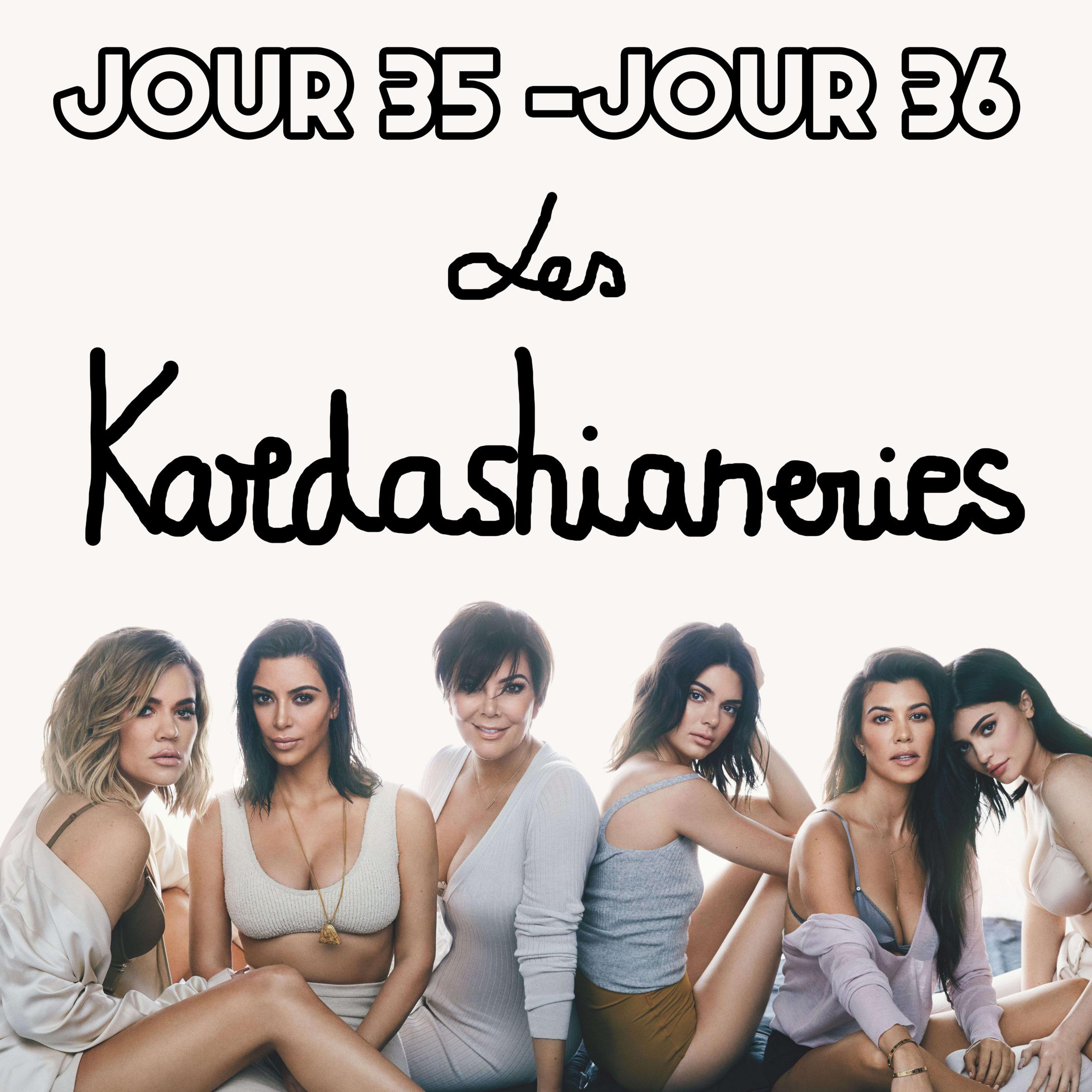Jour 35 et 36 – Les Kardashianeries